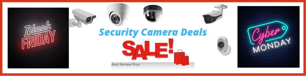Security Camera Deals - Black Friday & Cyber Monday